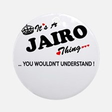 JAIRO thing, you wouldn't understan Round Ornament