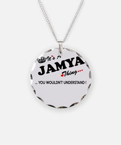 JAMYA thing, you wouldn't un Necklace