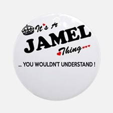JAMEL thing, you wouldn't understan Round Ornament
