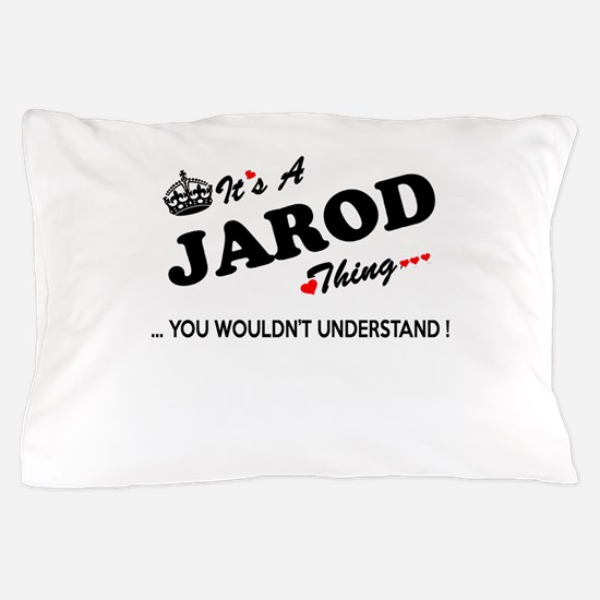 JAROD thing, you wouldn't understand Pillow Case