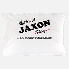 JAXON thing, you wouldn't understand Pillow Case