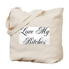 Love My Bitches Tote Bag