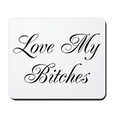Love My Bitches Mousepad