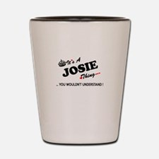 JOSIE thing, you wouldn't understand Shot Glass