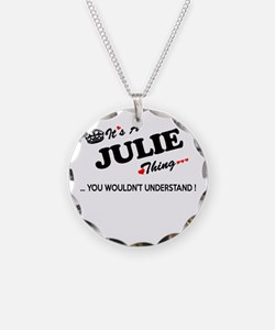 JULIE thing, you wouldn't un Necklace