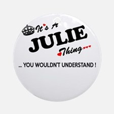JULIE thing, you wouldn't understan Round Ornament