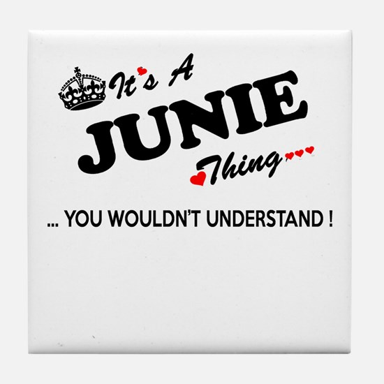 JUNIE thing, you wouldn't understand Tile Coaster