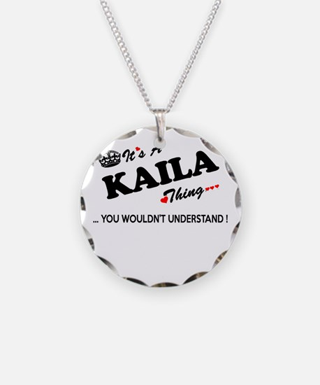 KAILA thing, you wouldn't un Necklace