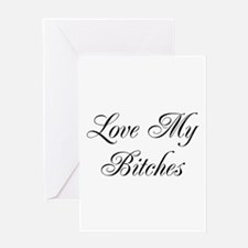 Love My Bitches Greeting Card
