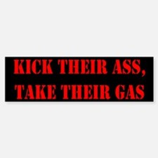 Kick Their Ass, Take Their Ga Bumper Bumper Bumper Sticker