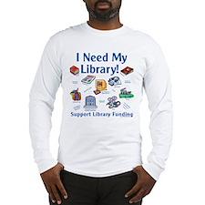 I Need My Library Long Sleeve T-Shirt