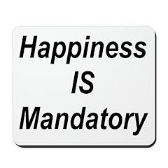 Happiness Is Mandatory Mousepad