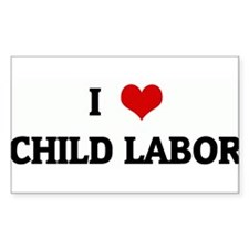 I Love CHILD LABOR Rectangle Decal