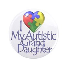 "My Autistic GrandDaughter 3.5"" Button"