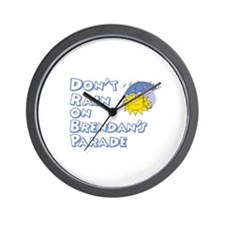 Don't Rain On Brendan's Parad Wall Clock