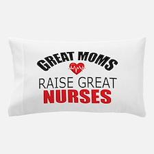 Moms Raise Nurses Pillow Case