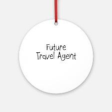 Future Travel Agent Ornament (Round)