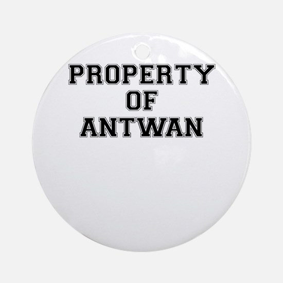 Property of ANTWAN Round Ornament