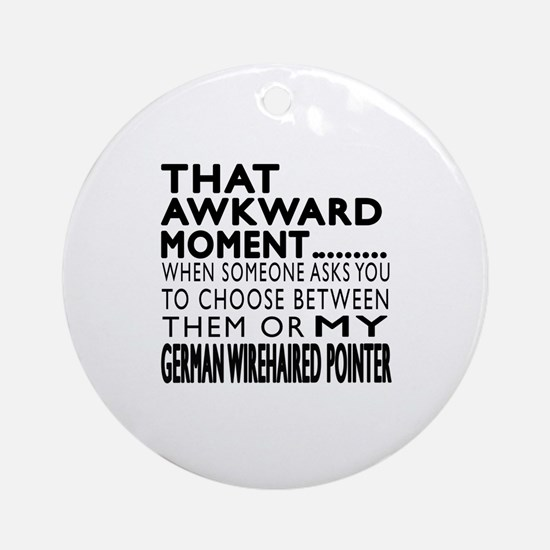 Awkward German Wirehaired Pointer D Round Ornament
