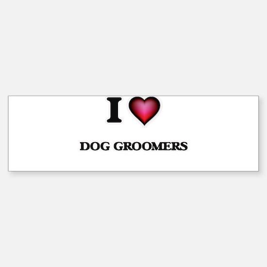 I love Dog Groomers Bumper Bumper Bumper Sticker