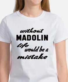 Without Madolin life would be a mi Tee
