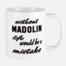 Without Madolin life would be a mistake Mug