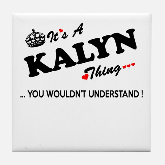 KALYN thing, you wouldn't understand Tile Coaster