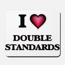 I love Double Standards Mousepad