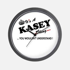 KASEY thing, you wouldn't understand Wall Clock