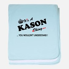 KASON thing, you wouldn't understand baby blanket
