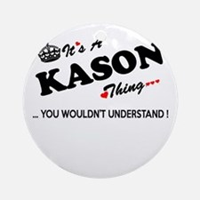 KASON thing, you wouldn't understan Round Ornament