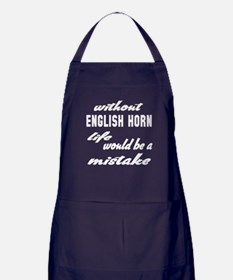 Without English Horn life would be a Apron (dark)