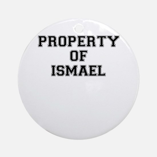 Property of ISMAEL Round Ornament