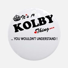 KOLBY thing, you wouldn't understan Round Ornament