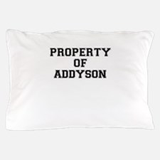 Property of ADDYSON Pillow Case
