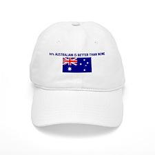 50 PERCENT AUSTRALIAN IS BETT Baseball Cap