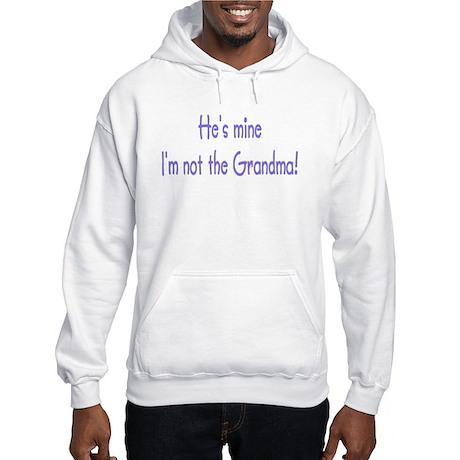 He's Mine! I'm not the Grandm Hooded Sweatshirt