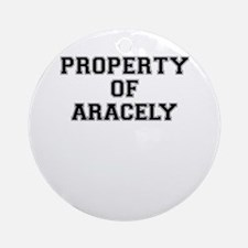 Property of ARACELY Round Ornament