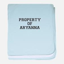 Property of ARYANNA baby blanket
