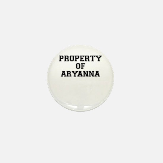 Property of ARYANNA Mini Button