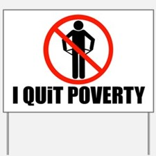I quit poverty Yard Sign