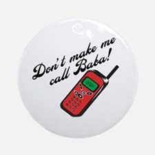 Don't Make Me Call Baba! Ornament (Round)