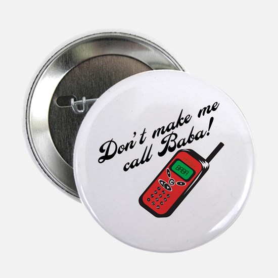 "Don't Make Me Call Baba! 2.25"" Button"