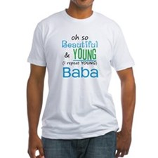 Beautiful and Young Baba Shirt