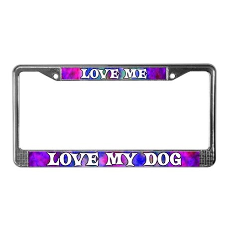Love Me Love My Dog License Plate Frame
