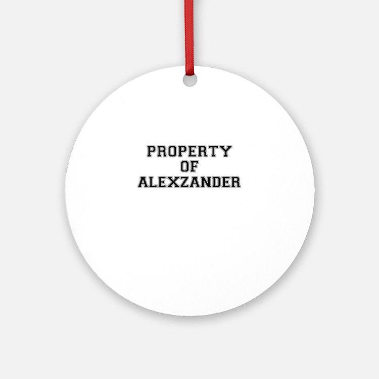 Property of ALEXZANDER Round Ornament