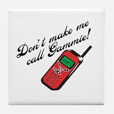 Don't Make Me Call Gammie! Tile Coaster