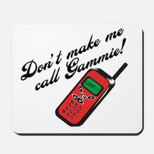 Don't Make Me Call Gammie! Mousepad
