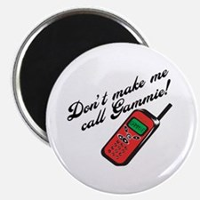 "Don't Make Me Call Gammie! 2.25"" Magnet (100 pack)"