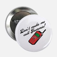 "Don't Make Me Call Gammie! 2.25"" Button (10 pack)"